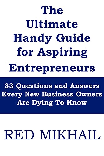 The Ultimate Handy Guide for Aspiring Entrepreneurs  - 2015 Edition: 33 Questions and Answers Every New Business Owners Are Dying To Know (English Edition)