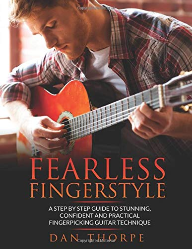 Fearless Fingerstyle: A Step By Step Guide To Stunning, Confident And Practical Fingerpicking Guitar Technique