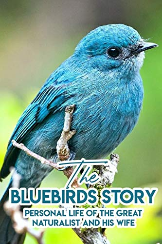 Compare Textbook Prices for The Bluebirds Story Personal Life Of The Great Naturalist And His Wife: Environmentalist & Naturalist Biographies Book  ISBN 9798584761318 by Bedoya, Leigh