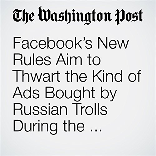 Facebook's New Rules Aim to Thwart the Kind of Ads Bought by Russian Trolls During the Election copertina