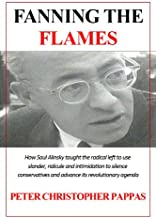 Fanning The Flames - How Saul Alinsky taught the radical left to use ridicule, slander and intimidation to silence conservatives and advance its radical agenda