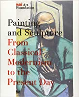Painting and Sculpture: From Classical Modernism to the Present Day (Hilti Art Foundation)