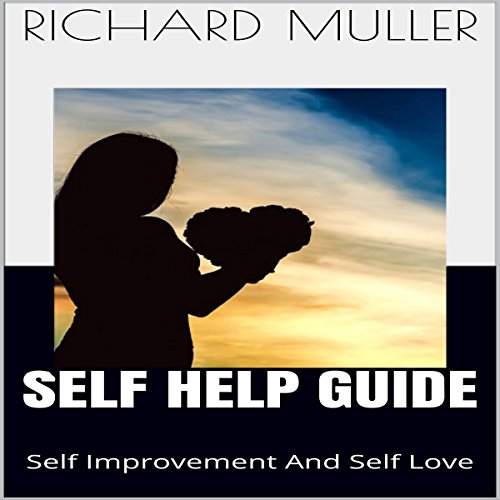 Self Help Guide     Self Improvement and Self Love              By:                                                                                                                                 Richard Muller                               Narrated by:                                                                                                                                 Robert Meyer Narrations                      Length: 39 mins     Not rated yet     Overall 0.0