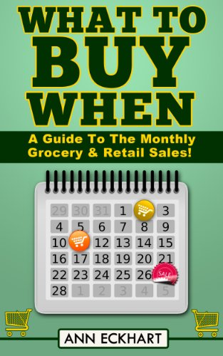 What To Buy When: A Guide To The Monthly Grocery & Retail Sales by [Ann Eckhart]