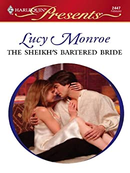 The Sheikh's Bartered Bride: An Emotional and Sensual Romance (Royal Brides Book 1) by [Lucy Monroe]
