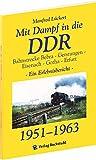 Mit Dampf in die DDR - Bahnstrecke Bebra - Gerstungen - Eisenach - Gotha - Erfurt von 1951 - 1963. Ein Erlebnisbericht über den Interzonenzug