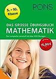 PONS Das große Übungsbuch Mathematik 5.-10. Klasse: Der komplette Lernstoff mit über 900 Übungen: Der komplette Lernstoff mit ber 900 bungen