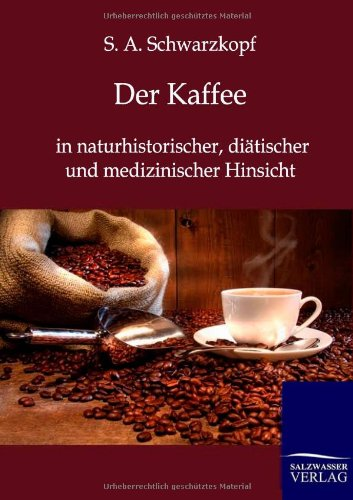 Der Kaffee: in naturhistorischer, diätischer und medizinischer Hinsicht
