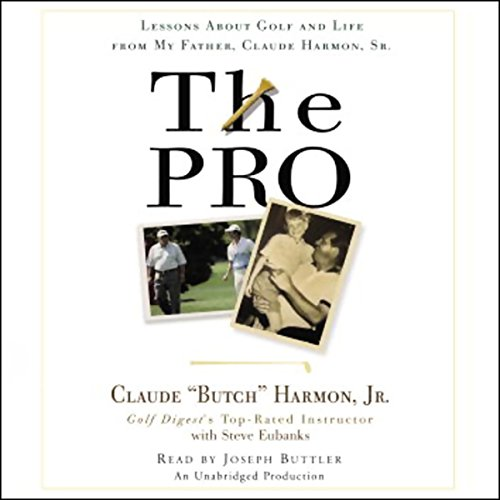 The Pro: Lessons About Golf and Life from My Father, Claude Harmon, Sr.