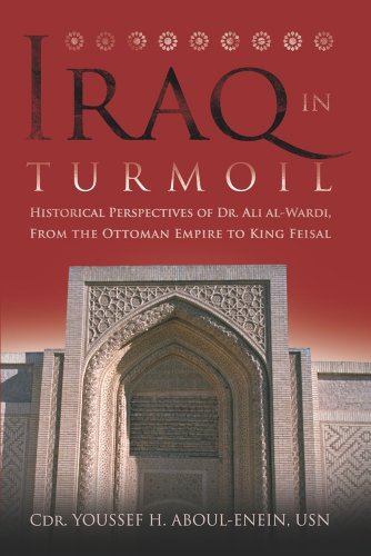 Iraq in Turmoil: Historical Perspectives of Dr. Ali al-Wardi, From the Ottoman Empire to King Feisal