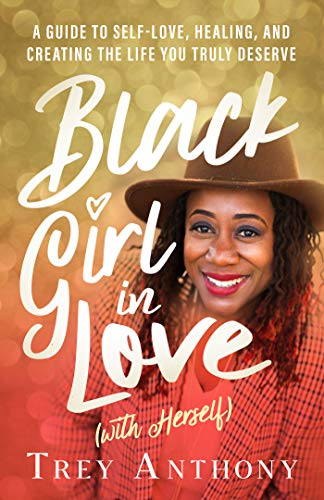 Compare Textbook Prices for Black Girl In Love with Herself: A Guide to Self-Love, Healing, and Creating the Life You Truly Deserve  ISBN 9781401960261 by Anthony, Trey