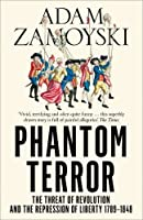 Phantom Terror: The Threat of Revolution and the Repression of Liberty 1789-1848 by Adam Zamoyski(2015-08-27)