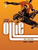 A Secret History of the Ollie, Volume 1: The 1970s by Craig B. Snyder (2015-03-03)