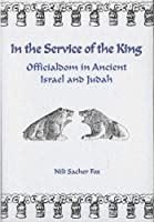 In the Service of the King: Officialdom in Ancient Israel and Judah (Monographs of the Hebrew Union College)