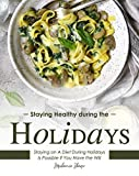 Staying Healthy during the Holidays: Staying on A Diet During Holidays Is Possible If You Have the Will