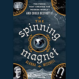 The Spinning Magnet     The Electromagnetic Force That Created the Modern World - and Could Destroy It              Written by:                                                                                                                                 Alanna Mitchell                               Narrated by:                                                                                                                                 P.J. Ochlan                      Length: 9 hrs and 37 mins     4 ratings     Overall 4.8