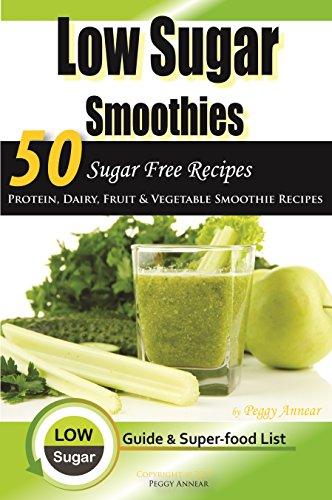 Low Sugar Smoothies: 50 Sugar Free Smoothies - Protein, Dairy, Fruit and Vegetable Sugarless Recipes & Superfood Smoothie List (Sugar Free Recipes: Low ... The Savvy No Sugar Diet