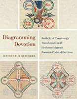 Diagramming Devotion: Berthold of Nuremberg's Transformation of Hrabanus Maurus's Poems in Praise of the Cross (Louise Smith Bross Lecture Series)