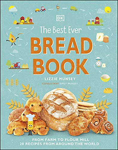 The Best Ever Bread Book: From Farm to Flour Mill, Recipes from Around the World