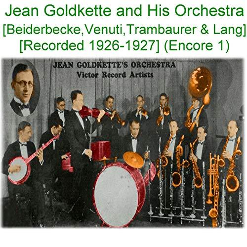 Jean Goldkette and His Orchestra (Beiderbecke, Venuti, Trambauer, Lang) [Recorded 1926 - 1927] [Encore 1]
