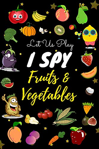 Let us Play I Spy Fruits and Vegetables: I spy with my little eye books A Fun Picture Guessing Game Book for Kids Ages 2-5 Year Old's  new sloth books ... & vegetables Theme ! (English Edition)