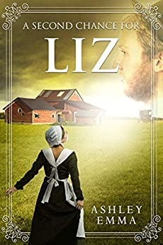 A Second Chance for Liz: an Amish Romance Novelette (Amish Second Chances Book 1) by [Ashley Emma]