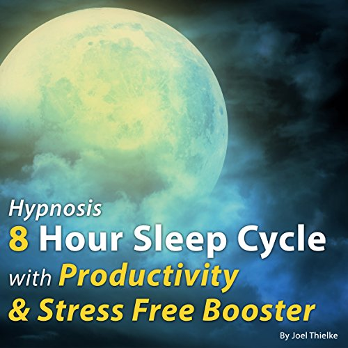 Hypnosis 8-Hour Sleep Cycle with Productivity & Stress Free Booster audiobook cover art