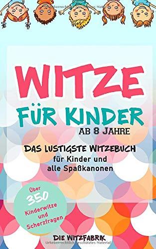 Witze für Kinder ab 8 Jahre: Das lustigste Witzebuch für Kinder und alle Spaßkanonen - über 350 Kinderwitze und Scherzfragen