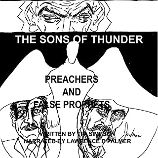 Sons of Thunder     Preachers and False Prophets              Written by:                                                                                                                                 Tim Simpson                               Narrated by:                                                                                                                                 Lawrence D Palmer                      Length: 3 hrs and 57 mins     Not rated yet     Overall 0.0