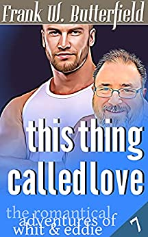 This Thing Called Love (The Romantical Adventures of Whit & Eddie Book 7) by [Frank W. Butterfield]