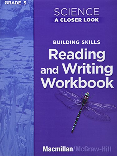 Science, A Closer Look, Grade 5, Reading and Writing in Science Workbook (ELEMENTARY SCIENCE CLOSER LOOK)