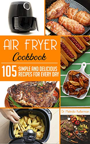 Air Fryer Cookbook: 105 Simple and Delicious Recipes for Every Day