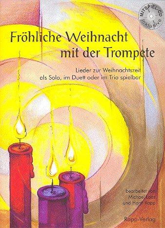 Fröhliche Weihnacht mit der Trompete (+CD): für 1-3 Trompeten (Tenorhörner/Baritone)