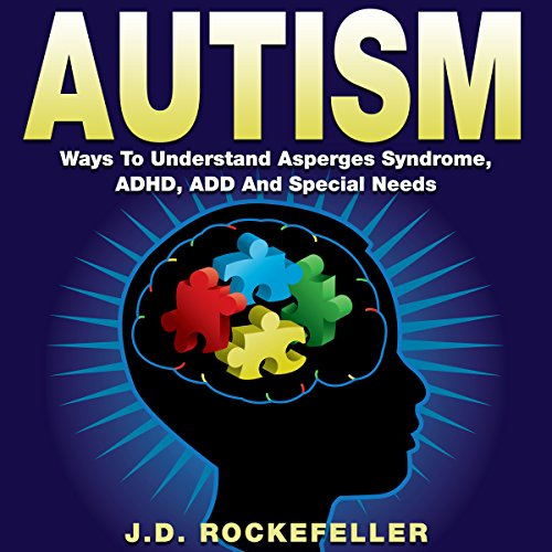 Autism     Ways to Understand Asperger's Syndrome, ADHD, ADD, and Special Needs              By:                                                                                                                                 J.D. Rockefeller                               Narrated by:                                                                                                                                 James Colby Green                      Length: 29 mins     1 rating     Overall 5.0
