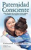 PATERNIDAD CONSCIENTE: Como Cirar Hijos Mas Conscientes, Con Mas Confianza en Si Mismos y Mas Compasivos Con los Demas (Eckhart Tolle)
