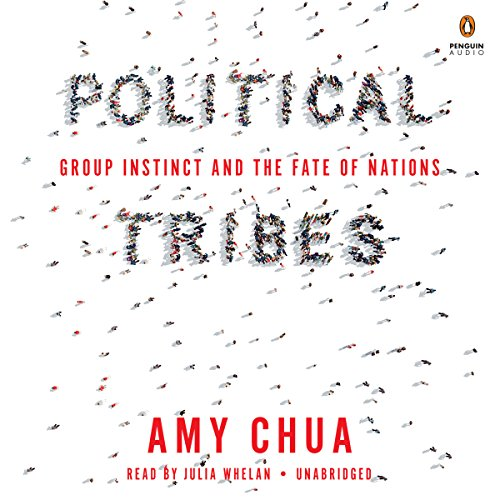 Political Tribes     Group Instinct and the Fate of Nations              By:                                                                                                                                 Amy Chua                               Narrated by:                                                                                                                                 Julia Whelan                      Length: 7 hrs and 3 mins     480 ratings     Overall 4.6