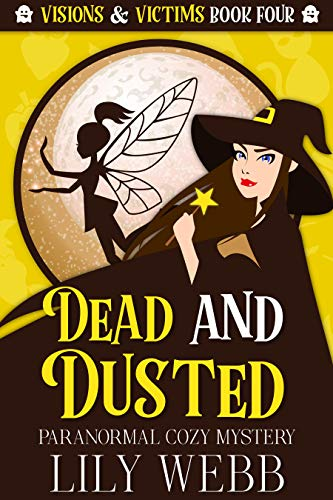 Dead and Dusted: Paranormal Cozy Mystery (Visions & Victims Book 4) by [Lily Webb]