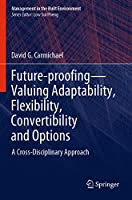 Future-proofing―Valuing Adaptability, Flexibility, Convertibility and Options: A Cross-Disciplinary Approach (Management in the Built Environment)