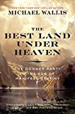 The Best Land Under Heaven: The Donner Party in the Age...