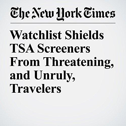 Watchlist Shields TSA Screeners From Threatening, and Unruly, Travelers copertina