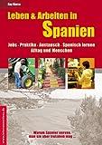 Leben & Arbeiten in Spanien. Jobs, Praktika, Austausch, Spanisch lernen, Alltag und Menschen (Jobs, Praktika, Studium 49) (German Edition)