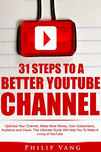 YouTube Channel: 31 Steps to a Better YouTube Channel: Optimize Your Channel, Make More Money, Gain Subscribers, Audience and Views. This Ultimate Guide ... Make A Living of YouTube (English Edition)