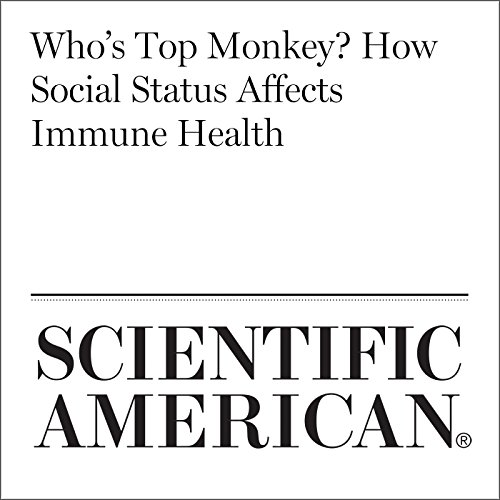 Who's Top Monkey? How Social Status Affects Immune Health audiobook cover art