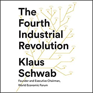 The Fourth Industrial Revolution                   By:                                                                                                                                 Klaus Schwab                               Narrated by:                                                                                                                                 Nicholas Guy Smith                      Length: 5 hrs and 32 mins     296 ratings     Overall 4.2