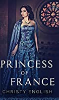 Princess Of France (The Queen's Pawn Book 2)