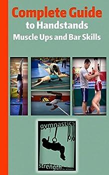 Complete Guide to Handstands Muscle Ups and Bar Skills  Handstand Handstand Walking Handstand Pushups Ring Muscle Ups Toes to Bar and Pull ups