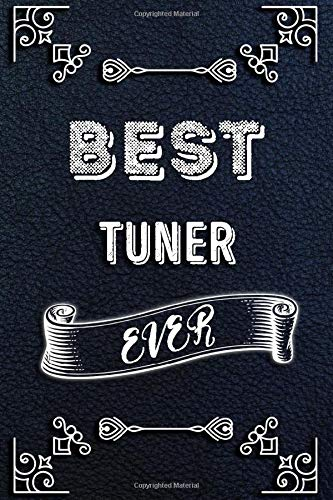 BEST TUNER EVER: Lined Music Job Journal, 120 Pages, 6x9, Soft Cover, Matte Finish, Funny Music Job Notebook, Funny Gift