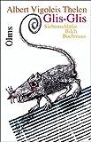 Glis-Glis: Siebenschläfer, Bilch, Buchmaus. Eine zoo-gnostische Parabel. Entstanden als Fingerübung eines Seh-Gestörten. Mit einem Vorwort von W. ... Briefe des Autors an W. Georg Olms.