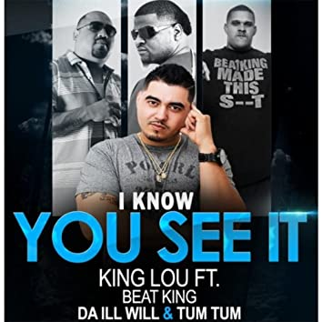 I Know You See It (feat. Beat King, Da Ill Will & Tum Tum)