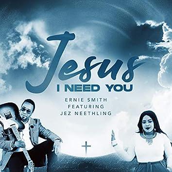 Jesus I need You (feat. Jez Neethling)
